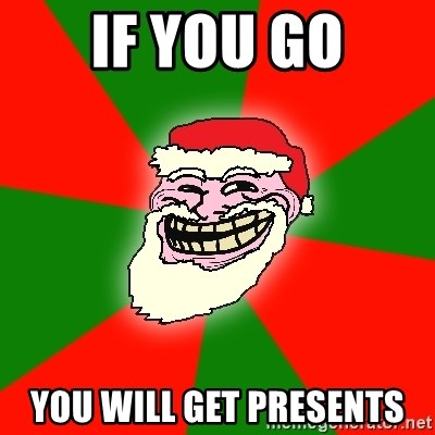 Santa Claus Troll Face - if you go you will get presents