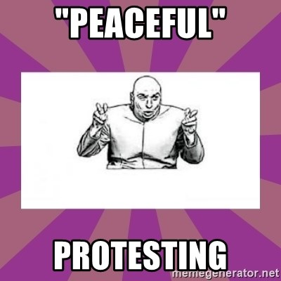 "'dr. evil' air quote - ""Peaceful"" Protesting"