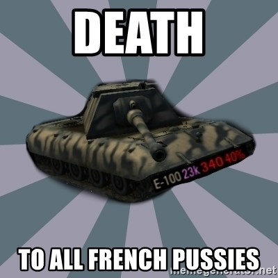 TERRIBLE E-100 DRIVER - DEATH To all french pussies
