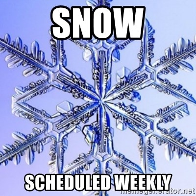 Special Snowflake meme - snow scheduled weekly