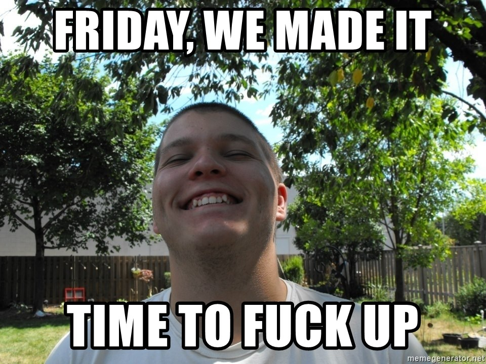 Jamestroll - friday, we made it time to fuck up