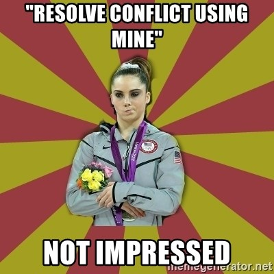 "Not Impressed Makayla - ""resolve conflict using mine"" not impressed"