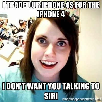 Overly Attached Girlfriend 2 - I TRADED UR IPHONE 4S FOR THE IPHONE 4 I DON'T WANT YOU TALKING TO SIRI