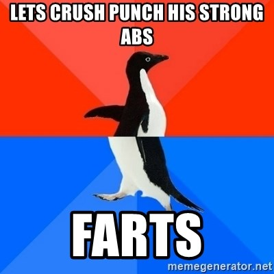 Socially Awesome Awkward Penguin - lets crush punch his strong abs farts