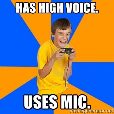 Annoying Gamer Kid - has high voice. uses mic.