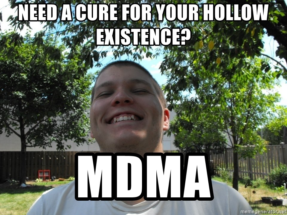 Jamestroll - need a cure for your hollow EXISTENCE? MDMA
