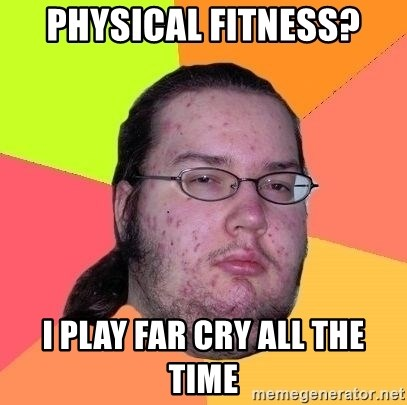 Gordo Nerd - Physical Fitness? I play Far Cry all the time