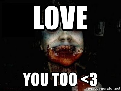 scary meme - love you too <3