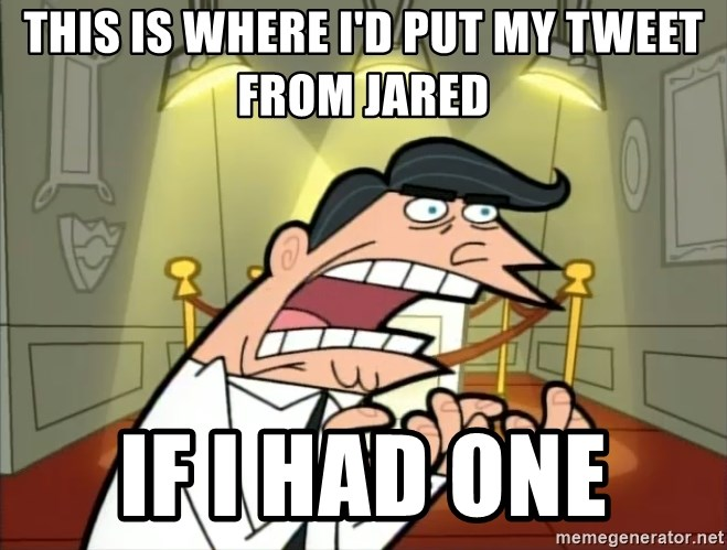 Timmy turner's dad IF I HAD ONE! - THIS IS WHERE I'D PUT MY TWEET FROM JARED IF I HAD ONE