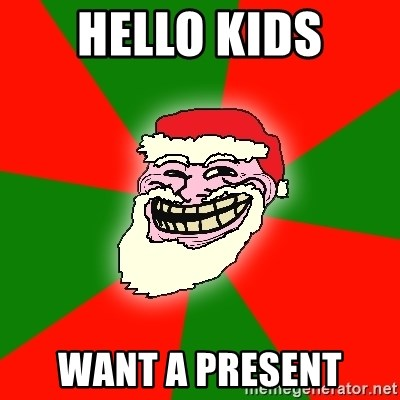 Santa Claus Troll Face - HELLO KIDS WANT A PRESENT