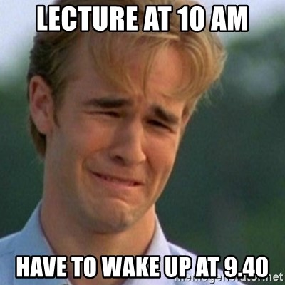 Crying Dawson - lecture at 10 am have to wake up at 9.40