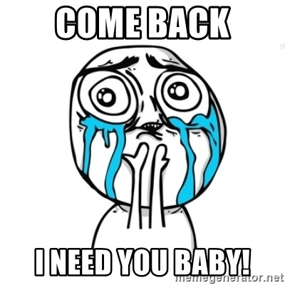 Skype Meme - come back  i need you baby!