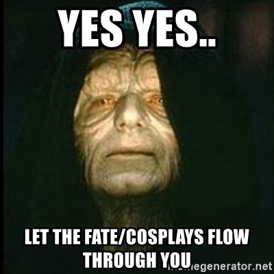 Darth Sidious - yes yes.. let the fate/cosplays flow through you