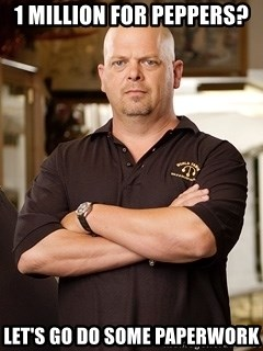 Rick Harrison - 1 million for peppers? Let's go do some paperwork