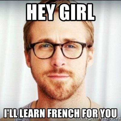 Ryan Gosling Hey Girl 3 - Hey girl I'll learn french for you