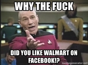 Captain Picard - why the fuck did you like walmart on facebook!?