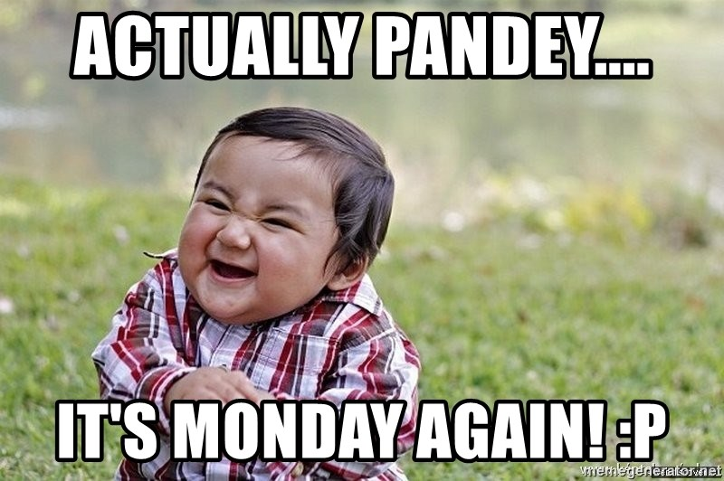 Evil smile child - Actually pandey.... it's monday again! :P