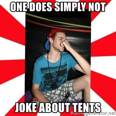 Raurie Brown - ONE DOES SIMPLY NOT  JOKE ABOUT TENTS