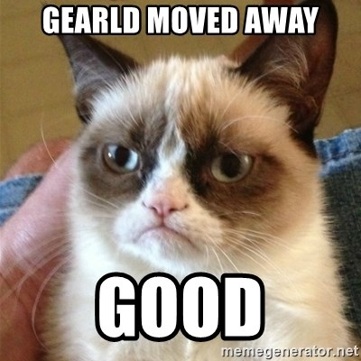 Grumpy Cat  - gearld moved away good