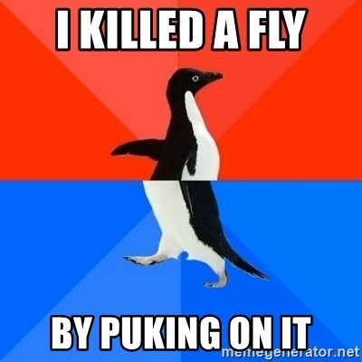 Socially Awesome Awkward Penguin - I killed a fly by puking on it