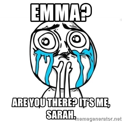 Skype Meme - Emma? Are you There? It's me, Sarah.