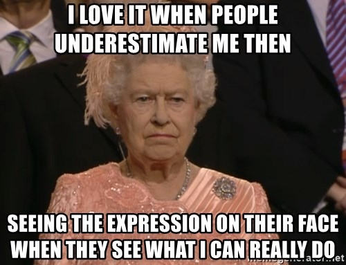 Angry Elizabeth Queen - I Love It When People Underestimate Me Then SeeIng The Expression on their face when they see what I can really do