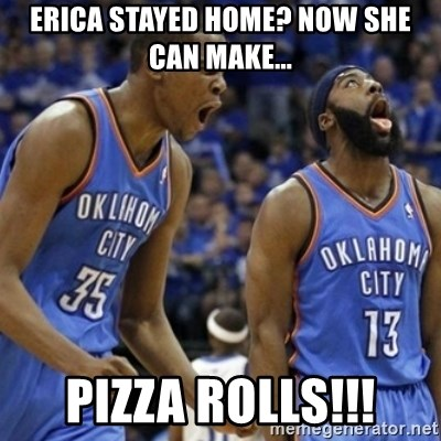 Kd & James Harden - ERICA STAYED HOME? NOW SHE CAN MAKE... PIZZA ROLLS!!!