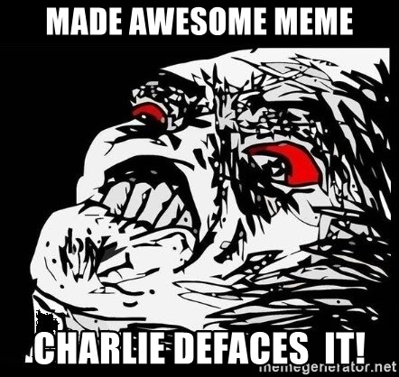 Rage Face - made awesome meme charlie defaces  it!