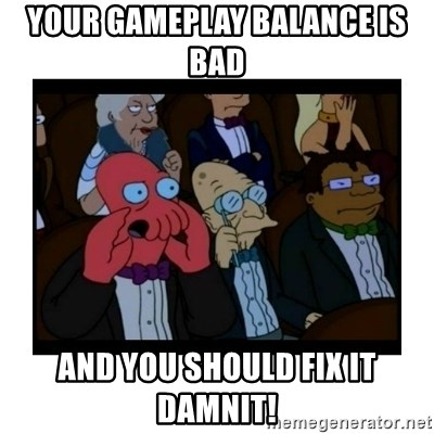 Your X is bad and You should feel bad - Your gameplay balance is bad and you should fix it damnit!