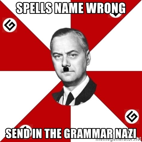 TheGrammarNazi - spells name wrong send in the grammar nazi
