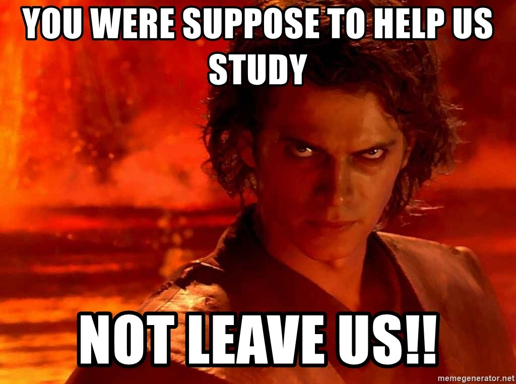 Anakin Skywalker - You were suppose to help us study Not leave us!!