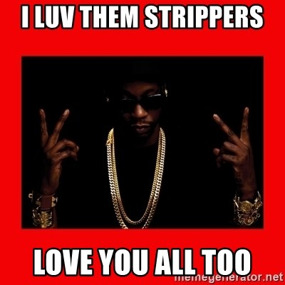 2 chainz valentine - I LUV THEM STRIPPERS  LOVE YOU ALL TOO