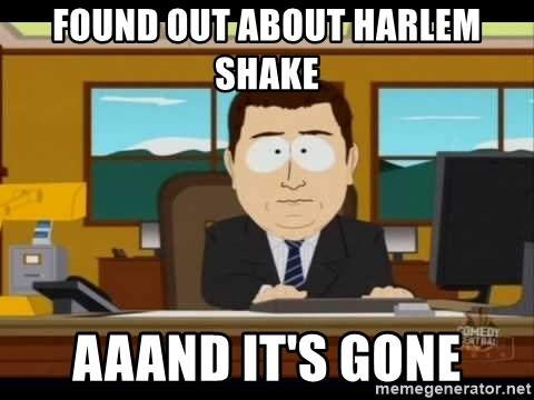south park aand it's gone - Found out about harlem shake aaand it's gone