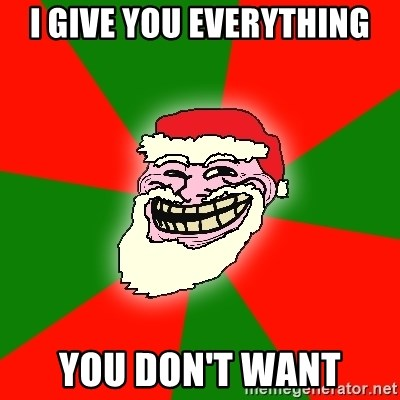 Santa Claus Troll Face - I GIVE YOU EVERYTHING YOU DON'T WANT