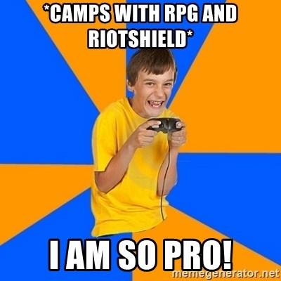 Annoying Gamer Kid - *Camps with rpg and riotshield* i am so pro!