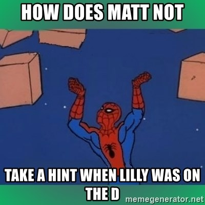 60's spiderman - HOW DOES MATT NOT  TAKE A HINT WHEN LILLY WAS ON THE D