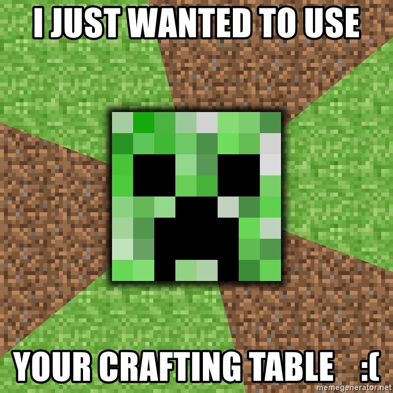 I Just Wanted to use your crafting table :( - Minecraft