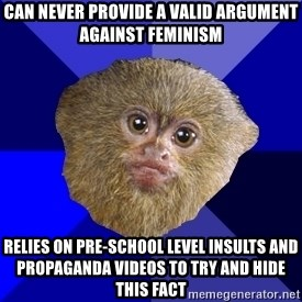 MRA Marmoset - can never provide a valid argument against feminism relies on pre-school level insults and propaganda videos to try and hide this fact