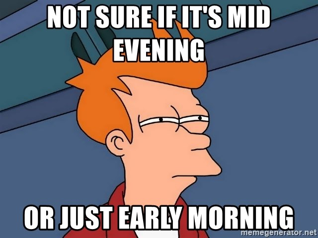 Futurama Fry - Not sure if it's mid evening Or just early morning