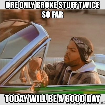 Ice Cube Good Day - DRE Only broke stuff twice so far Today will be a good day