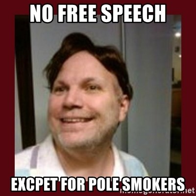 Free Speech Whatley - No Free Speech Excpet for Pole SMokers