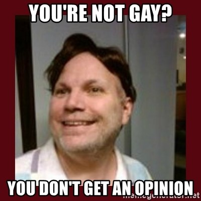 Free Speech Whatley - You're not gay? you don't get an opinion