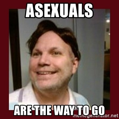 Free Speech Whatley - asexuals are the way to go