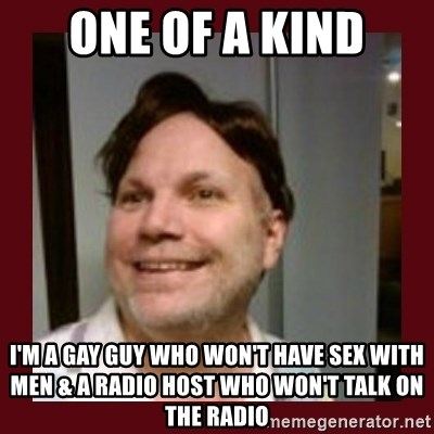 Free Speech Whatley - ONE OF A KIND I'm a gay guy who won't have sex with men & a radio host who won't talk on the radio