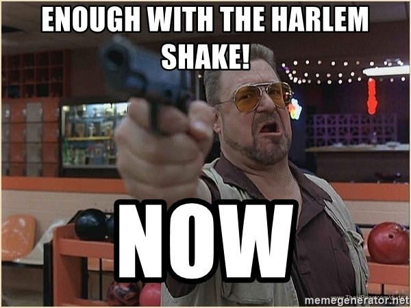 WalterGun - Enough with the harlem shake! NOW