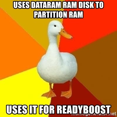 Technologically Impaired Duck - Uses dataram ram disk to partition ram uses it for readyboost