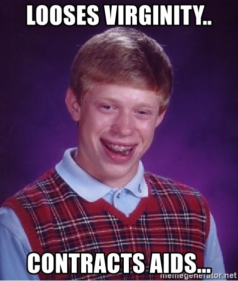 Bad Luck Brian - LOOSES VIRGINITY.. CONTRACTS AIDS...