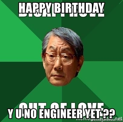 High Expectation Asian Father - Happy birthday Y u no engineer yet ??