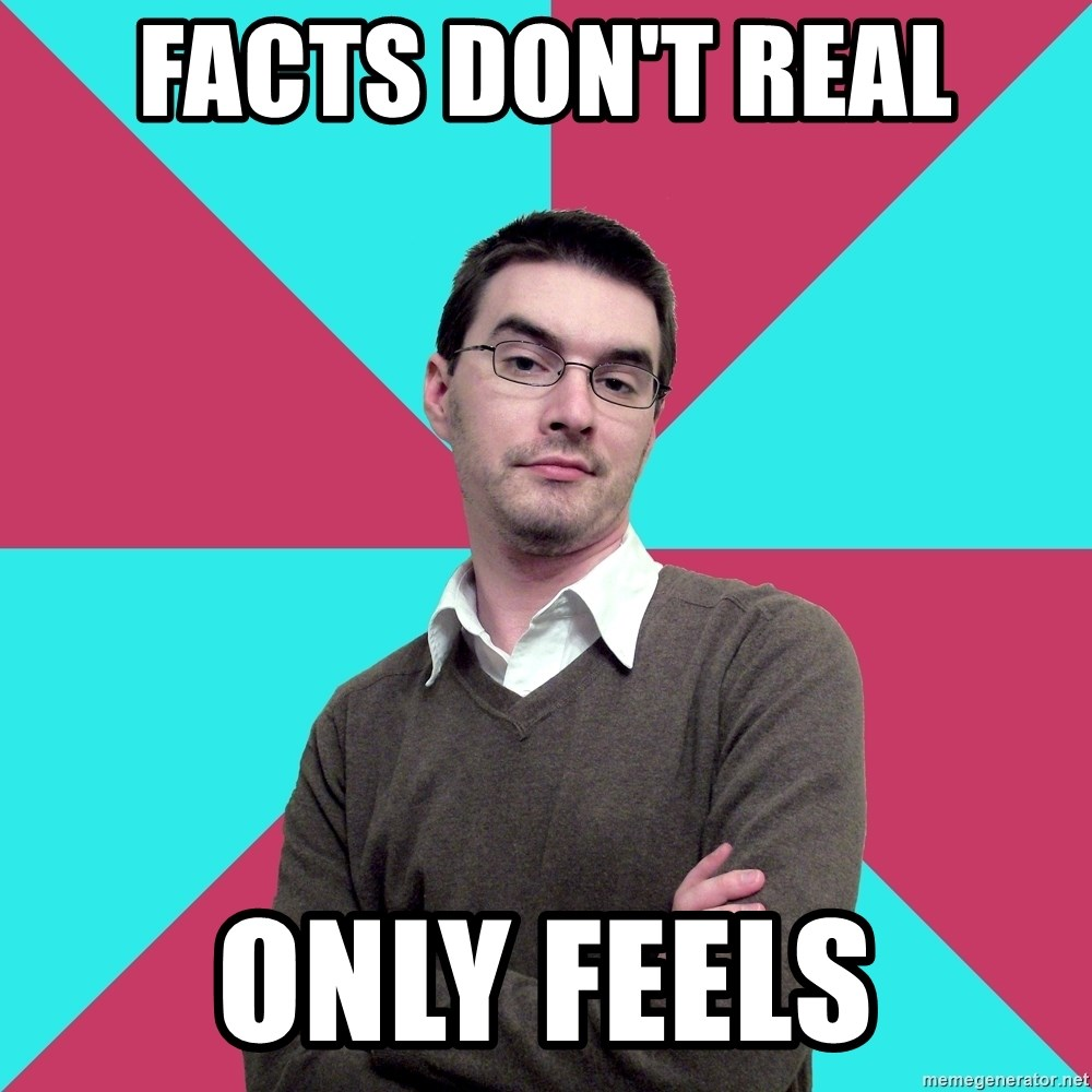 Privilege Denying Dude - Facts don't real Only feels