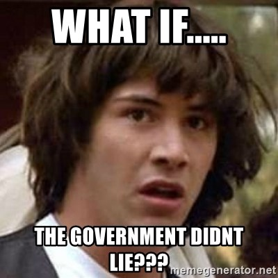 Conspiracy Keanu - what if..... the government didnt lie???